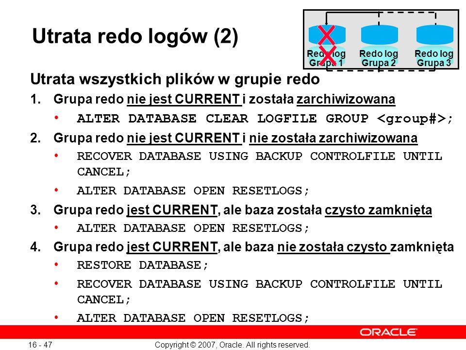 Utrata redo logów (2) Utrata wszystkich plików w grupie redo