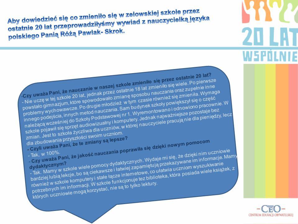 Aby dowiedzieć się co zmieniło się w zelowskiej szkole przez ostatnie 20 lat przeprowadziłyśmy wywiad z nauczycielką języka polskiego Panią Różą Pawlak- Skrok.