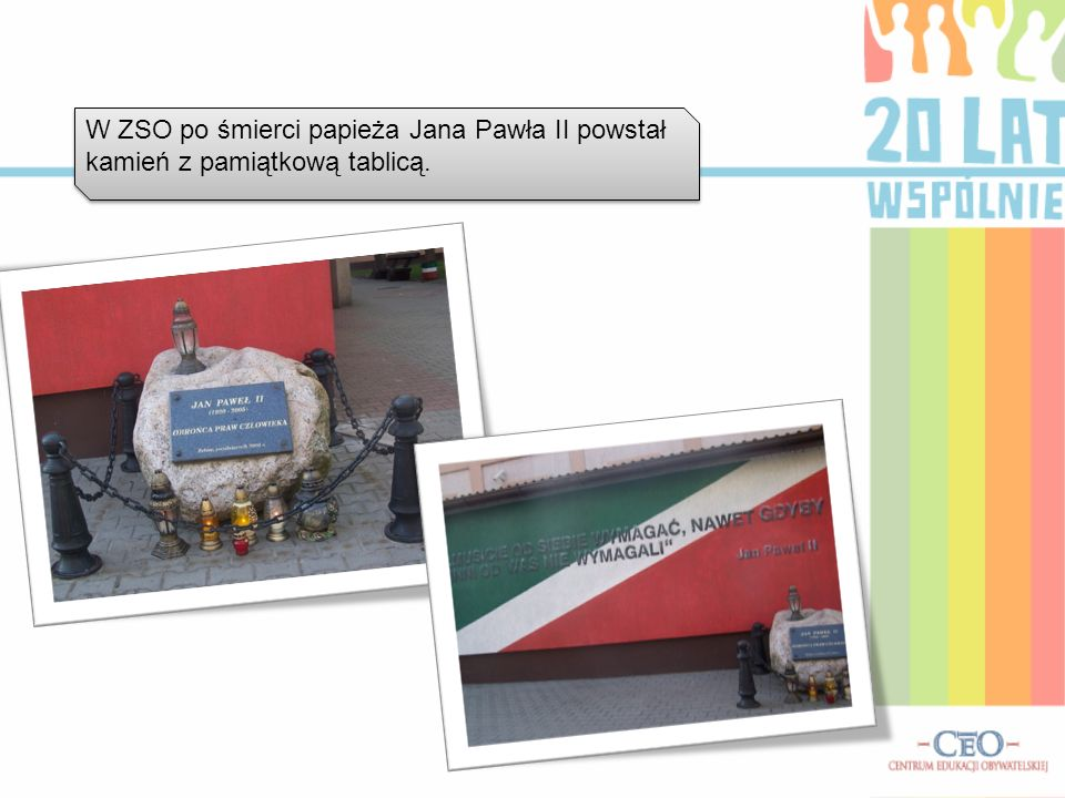 W ZSO po śmierci papieża Jana Pawła II powstał kamień z pamiątkową tablicą.