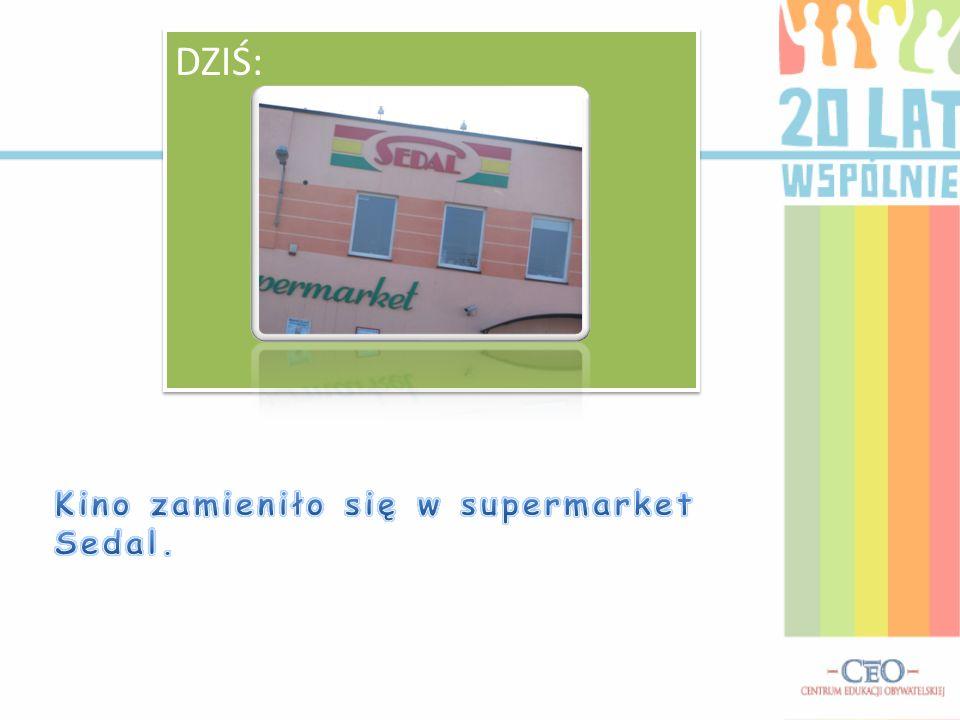 DZIŚ: Kino zamieniło się w supermarket Sedal.