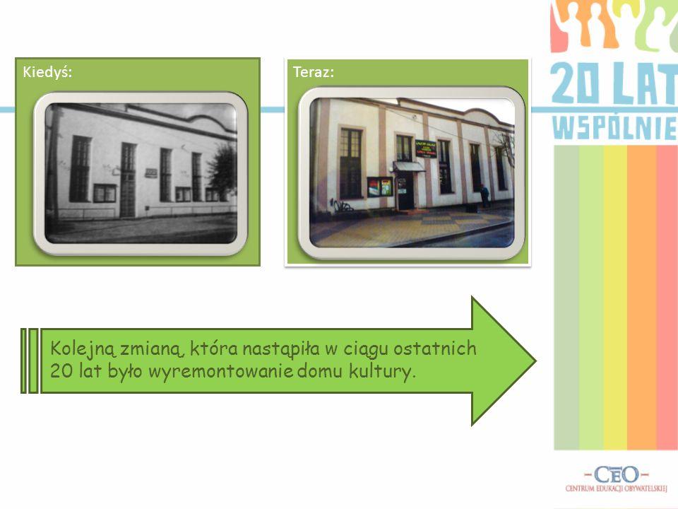 Kiedyś: Teraz: Kolejną zmianą, która nastąpiła w ciągu ostatnich 20 lat było wyremontowanie domu kultury.
