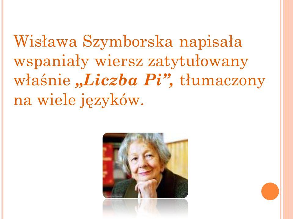 """Wisława Szymborska napisała wspaniały wiersz zatytułowany właśnie """"Liczba Pi , tłumaczony na wiele języków."""