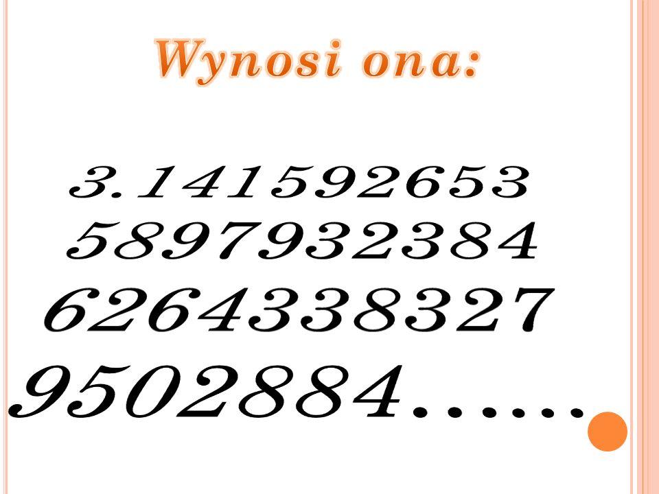 Wynosi ona: 3.141592653 5897932384 6264338327 9502884…...