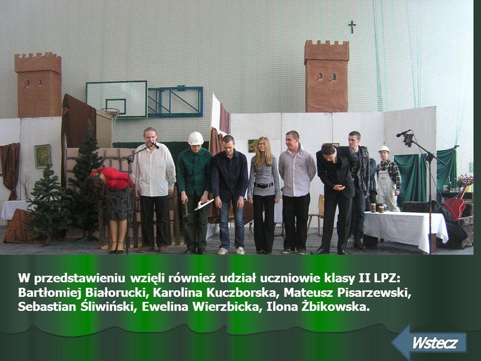 W przedstawieniu wzięli również udział uczniowie klasy II LPZ: Bartłomiej Białorucki, Karolina Kuczborska, Mateusz Pisarzewski, Sebastian Śliwiński, Ewelina Wierzbicka, Ilona Żbikowska.