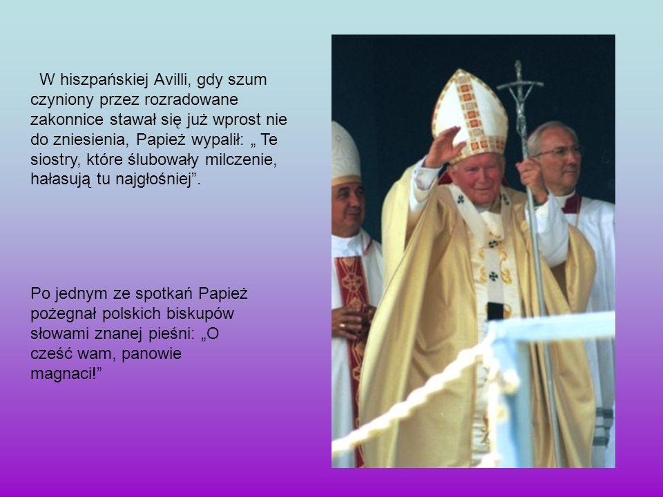 """W hiszpańskiej Avilli, gdy szum czyniony przez rozradowane zakonnice stawał się już wprost nie do zniesienia, Papież wypalił: """" Te siostry, które ślubowały milczenie, hałasują tu najgłośniej ."""