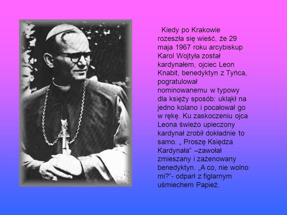 Kiedy po Krakowie rozeszła się wieść, że 29 maja 1967 roku arcybiskup Karol Wojtyła został kardynałem, ojciec Leon Knabit, benedyktyn z Tyńca, pogratulował nominowanemu w typowy dla księży sposób: ukląkł na jedno kolano i pocałował go w rękę.