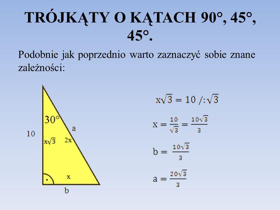 TRÓJKĄTY O KĄTACH 90°, 45°, 45°. Podobnie jak poprzednio warto zaznaczyć sobie znane zależności: