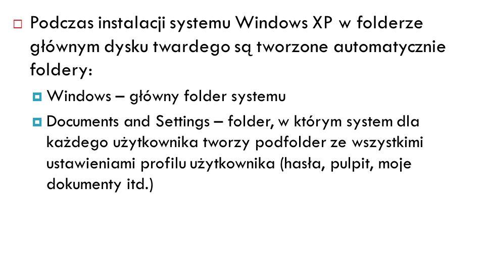 Podczas instalacji systemu Windows XP w folderze głównym dysku twardego są tworzone automatycznie foldery: