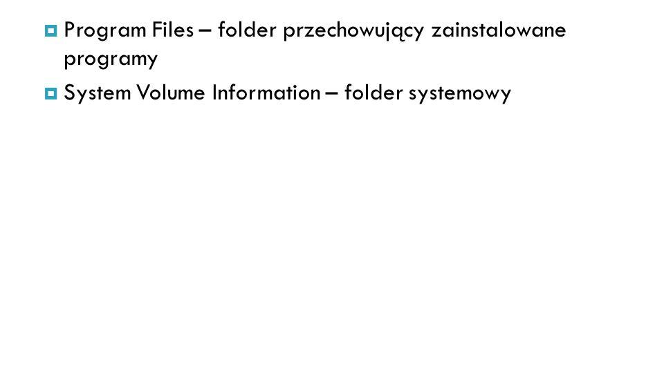 Program Files – folder przechowujący zainstalowane programy