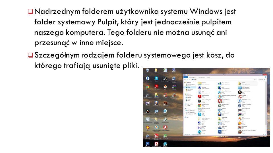 Nadrzednym folderem użytkownika systemu Windows jest folder systemowy Pulpit, który jest jednocześnie pulpitem naszego komputera. Tego folderu nie można usunąć ani przesunąć w inne miejsce.