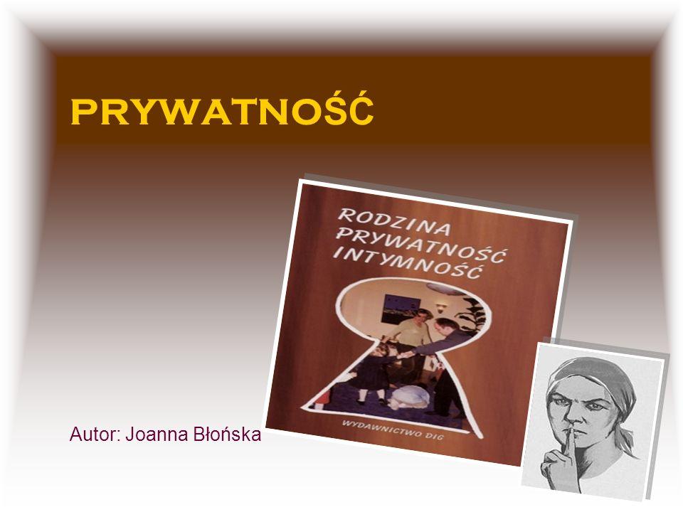 PRYWATNOŚĆ Autor: Joanna Błońska