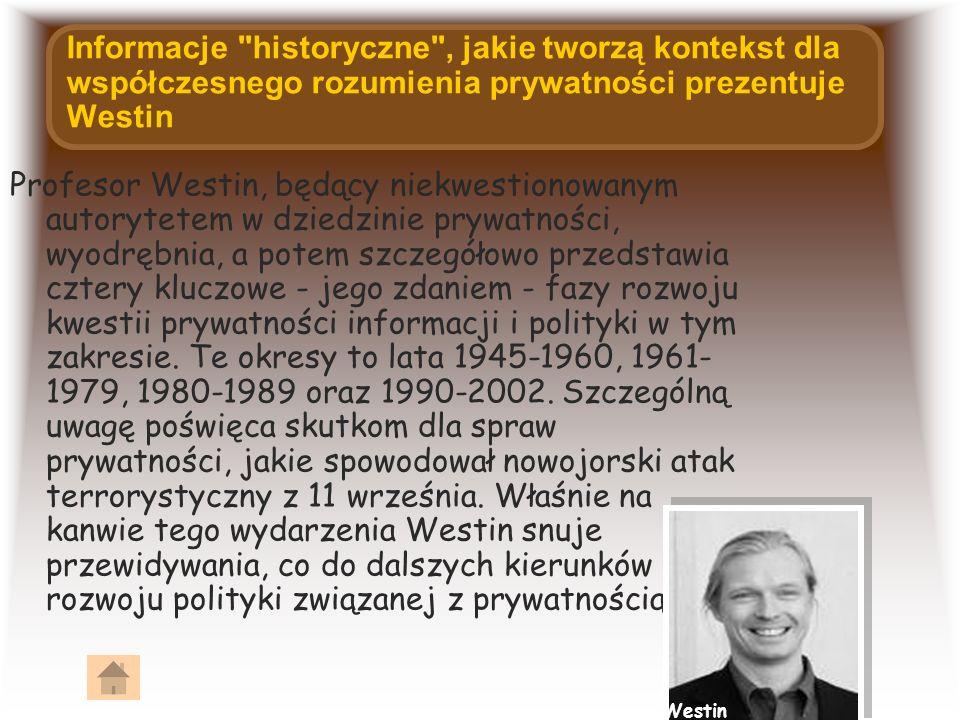 Informacje historyczne , jakie tworzą kontekst dla współczesnego rozumienia prywatności prezentuje Westin