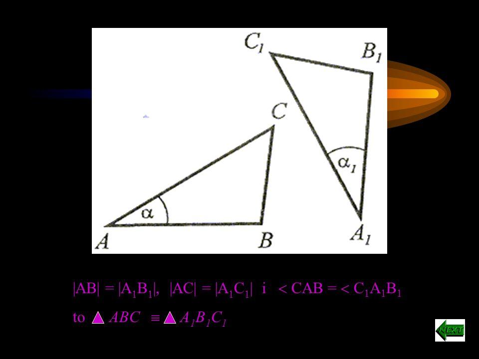 |AB| = |A1B1|, |AC| = |A1C1| i  CAB =  C1A1B1