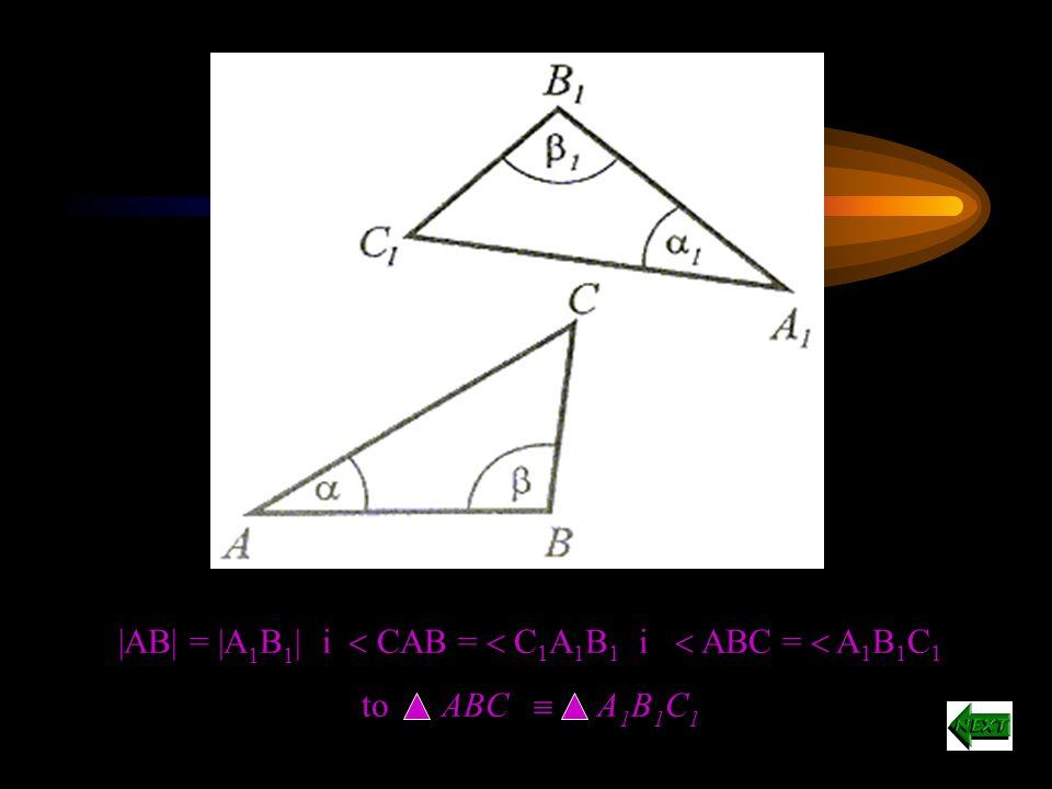 |AB| = |A1B1| i  CAB =  C1A1B1 i  ABC =  A1B1C1
