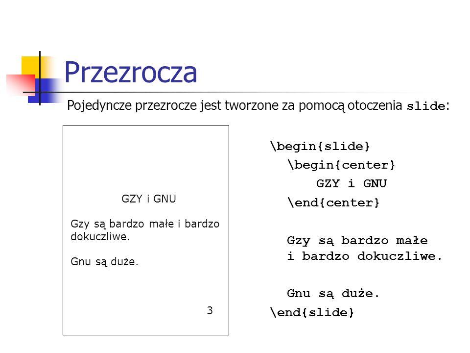 Przezrocza Pojedyncze przezrocze jest tworzone za pomocą otoczenia slide: GZY i GNU. Gzy są bardzo małe i bardzo dokuczliwe.