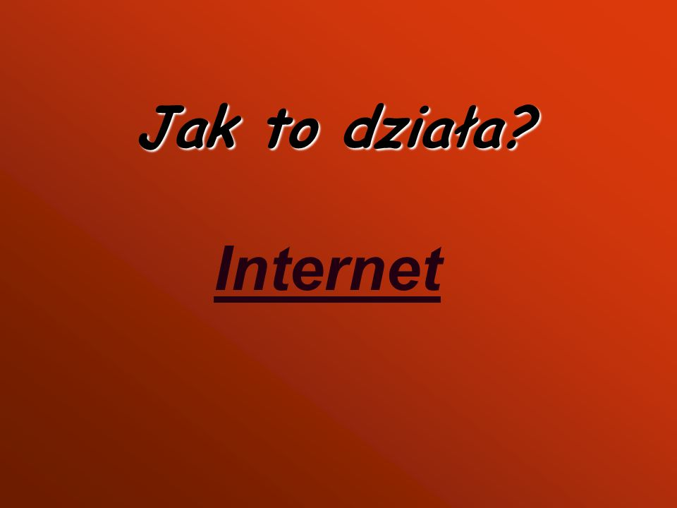 Jak to działa Internet