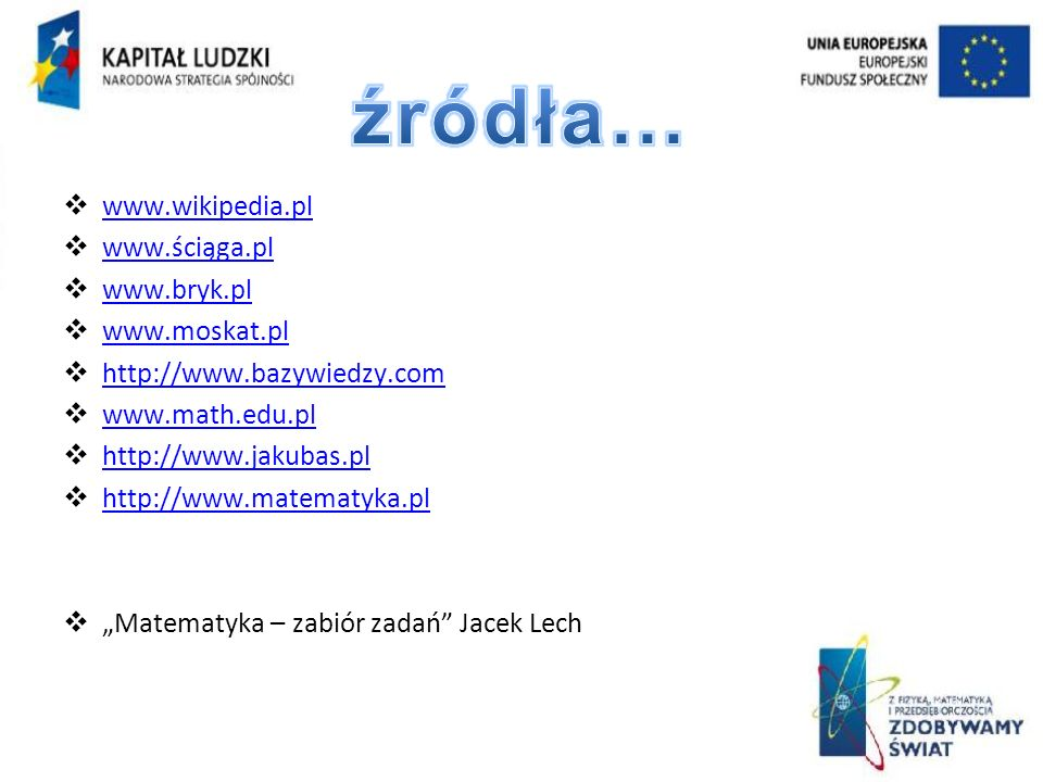 źródła… www.wikipedia.pl www.ściąga.pl www.bryk.pl www.moskat.pl