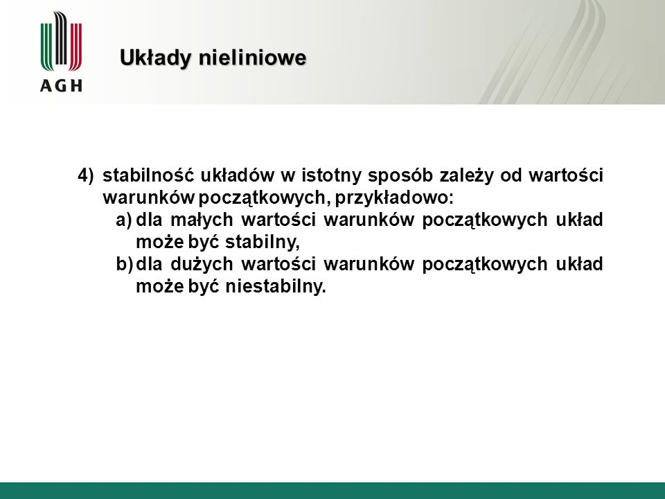 Układy nieliniowe stabilność układów w istotny sposób zależy od wartości warunków początkowych, przykładowo: