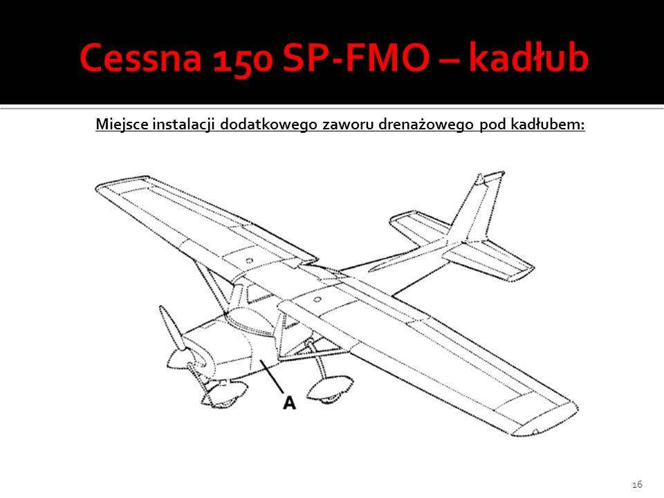 Cessna 150 SP-FMO – kadłub Miejsce instalacji dodatkowego zaworu drenażowego pod kadłubem:
