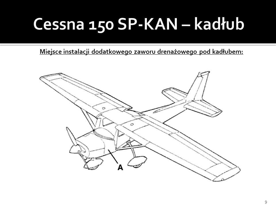 Cessna 150 SP-KAN – kadłub Miejsce instalacji dodatkowego zaworu drenażowego pod kadłubem: