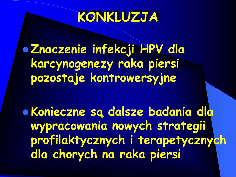 KONKLUZJA Znaczenie infekcji HPV dla karcynogenezy raka piersi pozostaje kontrowersyjne.