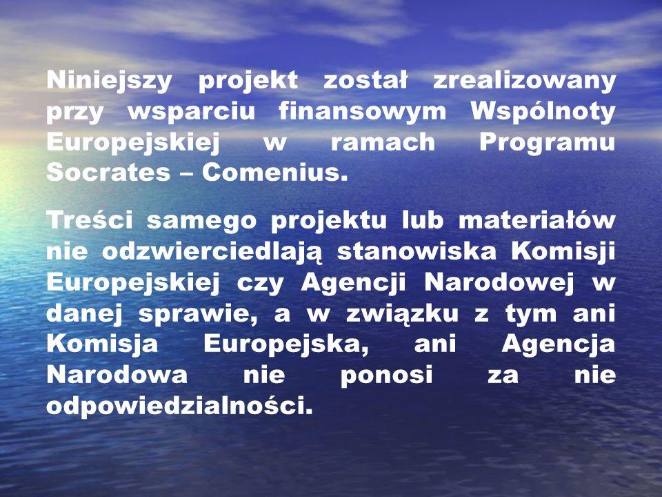 Niniejszy projekt został zrealizowany przy wsparciu finansowym Wspólnoty Europejskiej w ramach Programu Socrates – Comenius.
