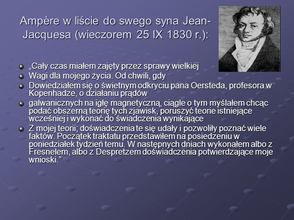 Ampère w liście do swego syna Jean-Jacquesa (wieczorem 25 IX 1830 r.):