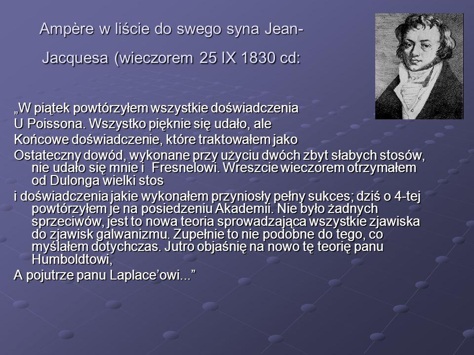 Ampère w liście do swego syna Jean-Jacquesa (wieczorem 25 IX 1830 cd: