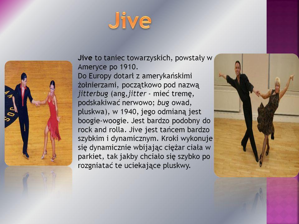 Jive Jive to taniec towarzyskich, powstały w Ameryce po 1910.