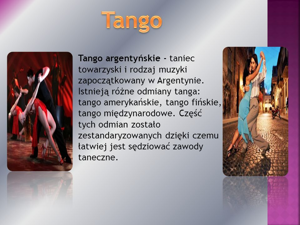 Tango argentyńskie - taniec towarzyski i rodzaj muzyki zapoczątkowany w Argentynie.