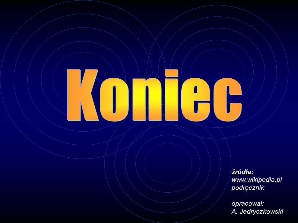 Koniec źródła: www.wikipedia.pl podręcznik opracował: A. Jedryczkowski