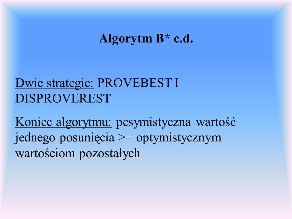 Algorytm B* c.d. Dwie strategie: PROVEBEST I DISPROVEREST.