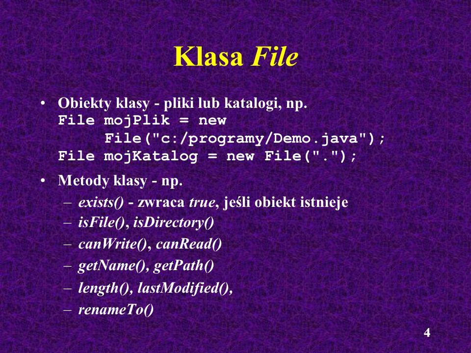 Klasa File Obiekty klasy - pliki lub katalogi, np. File mojPlik = new