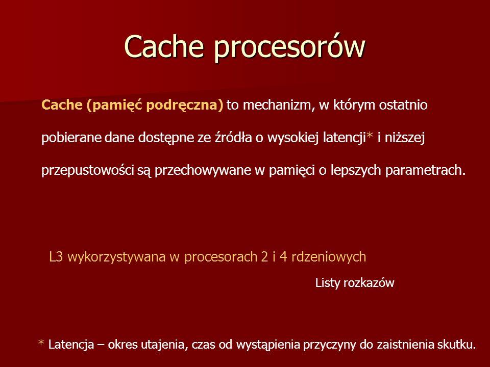 Cache procesorów Cache (pamięć podręczna) to mechanizm, w którym ostatnio. pobierane dane dostępne ze źródła o wysokiej latencji* i niższej.