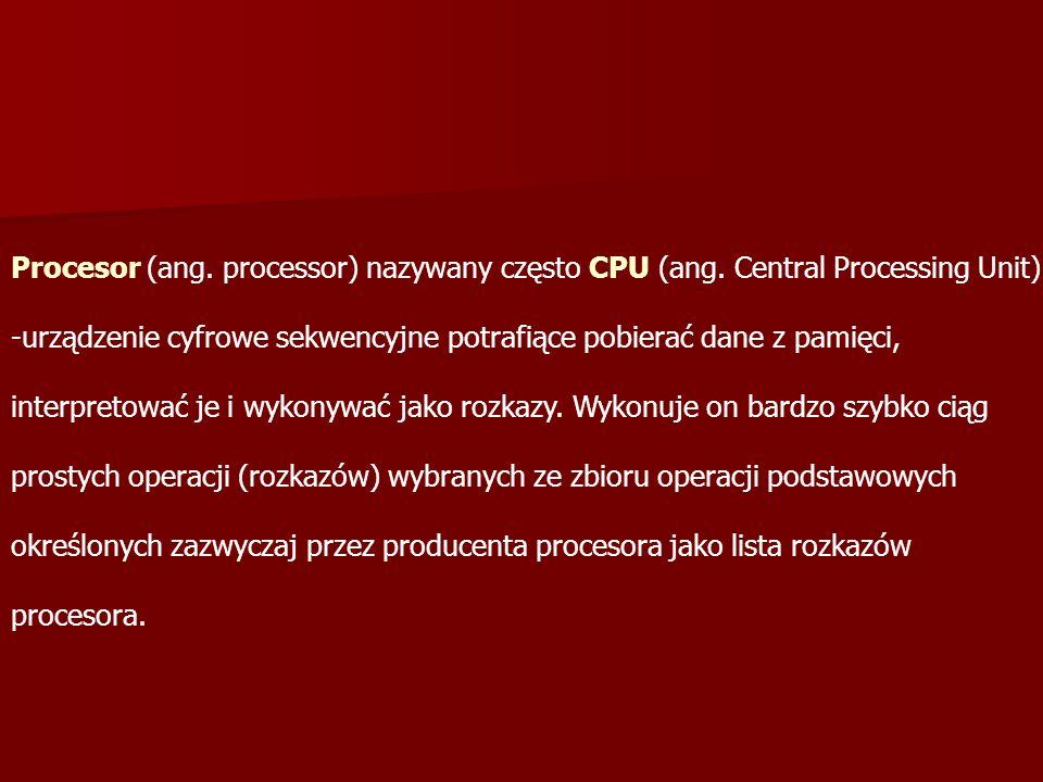 Procesor (ang. processor) nazywany często CPU (ang