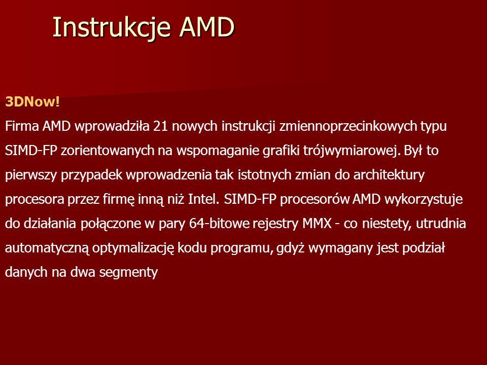 Instrukcje AMD 3DNow! Firma AMD wprowadziła 21 nowych instrukcji zmiennoprzecinkowych typu.