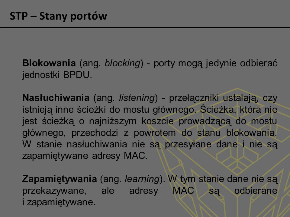 STP – Stany portów Blokowania (ang. blocking) - porty mogą jedynie odbierać jednostki BPDU.