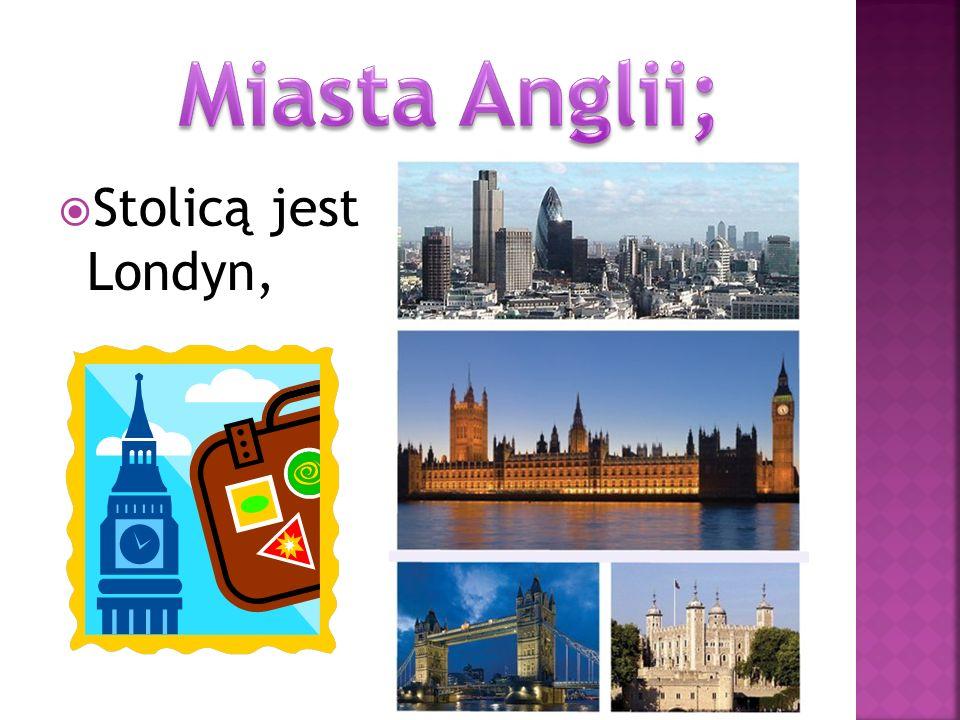Miasta Anglii; Stolicą jest Londyn,