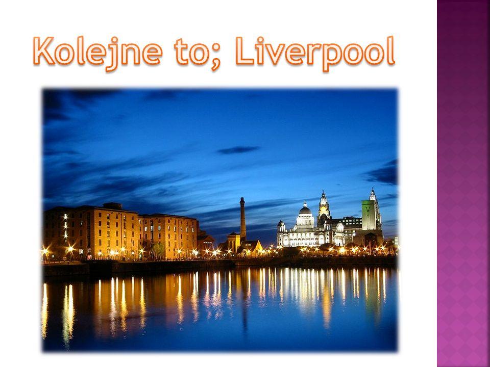 Kolejne to; Liverpool