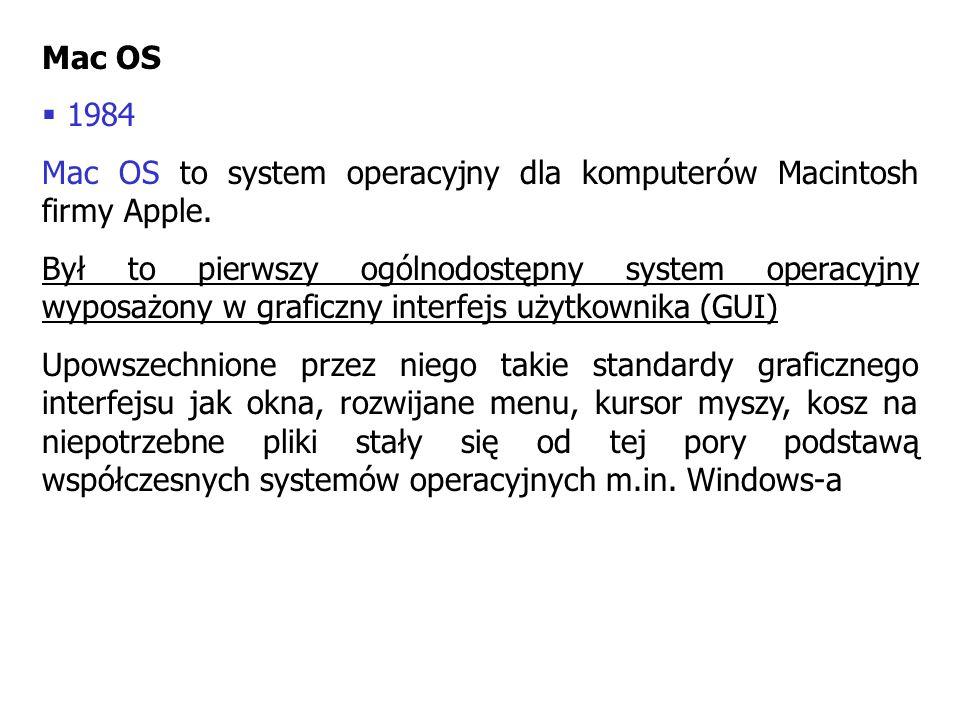 Mac OS 1984. Mac OS to system operacyjny dla komputerów Macintosh firmy Apple.