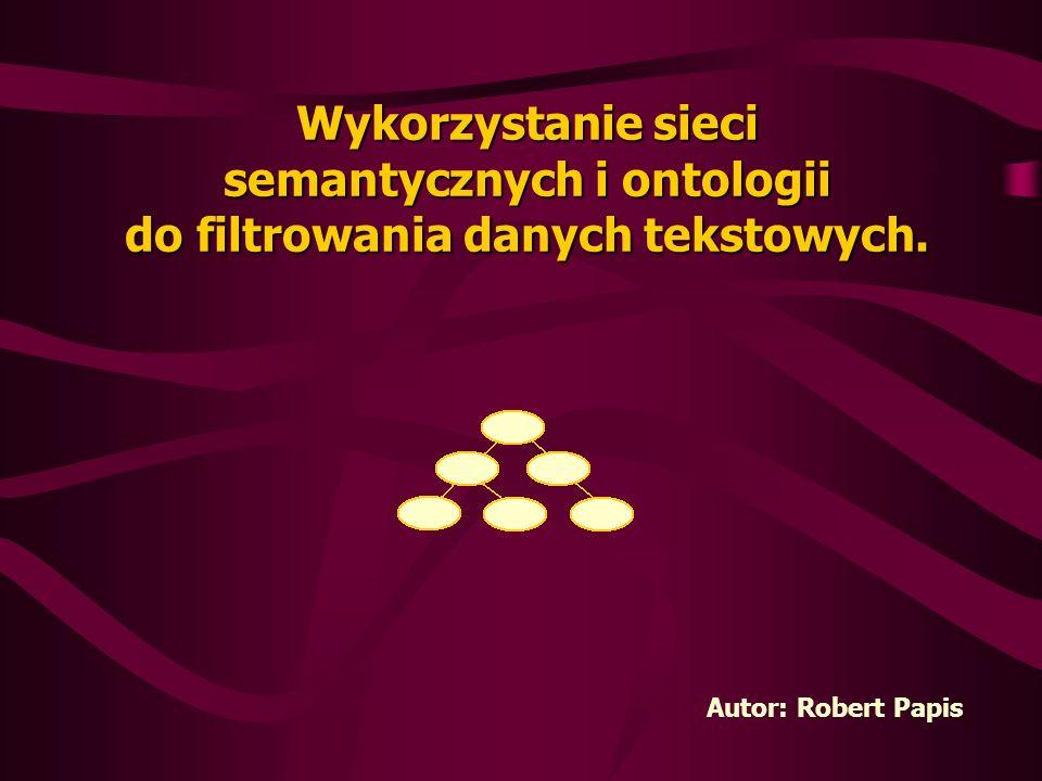 Wykorzystanie sieci semantycznych i ontologii do filtrowania danych tekstowych.