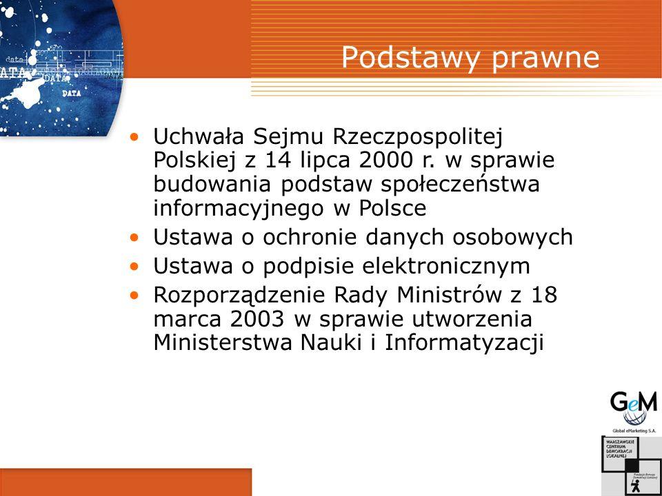 Podstawy prawne Uchwała Sejmu Rzeczpospolitej Polskiej z 14 lipca 2000 r. w sprawie budowania podstaw społeczeństwa informacyjnego w Polsce.