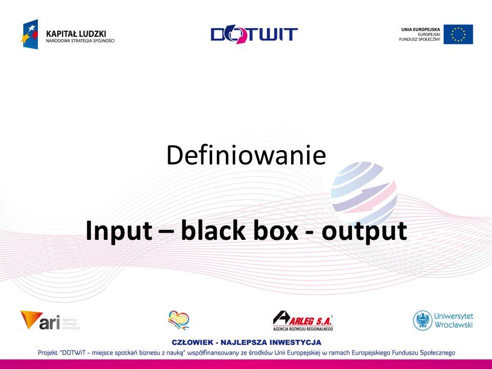 Input – black box - output
