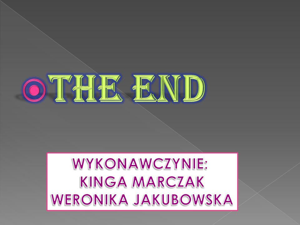 The end WYKONAWCZYNIE: KINGA MARCZAK WERONIKA JAKUBOWSKA