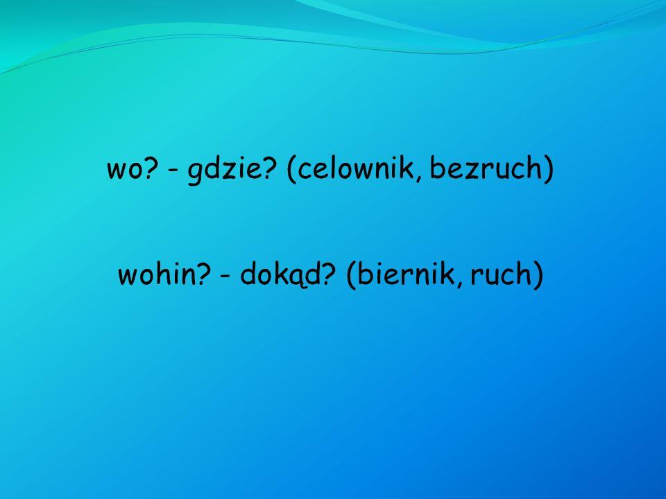 wo - gdzie (celownik, bezruch)