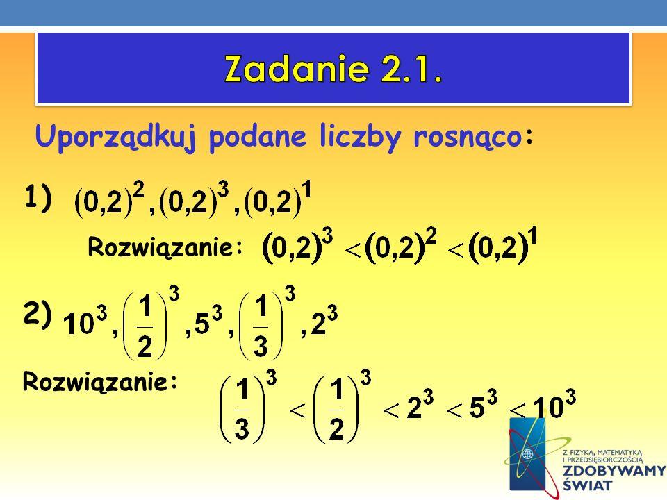 Zadanie 2.1. Uporządkuj podane liczby rosnąco: 1) Rozwiązanie: 2)