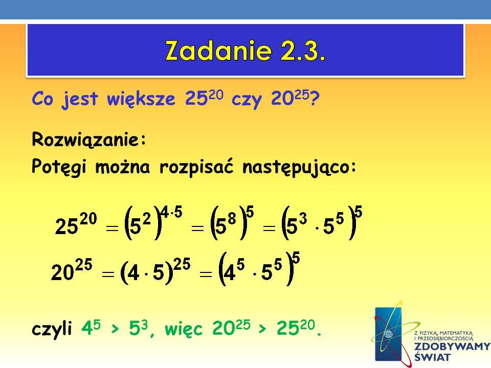 Zadanie 2.3. Co jest większe 2520 czy 2025.