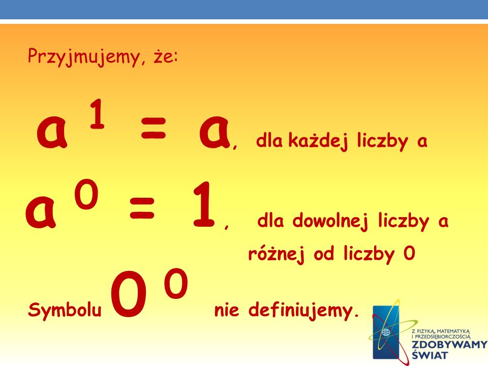 a 0 = 1, dla dowolnej liczby a