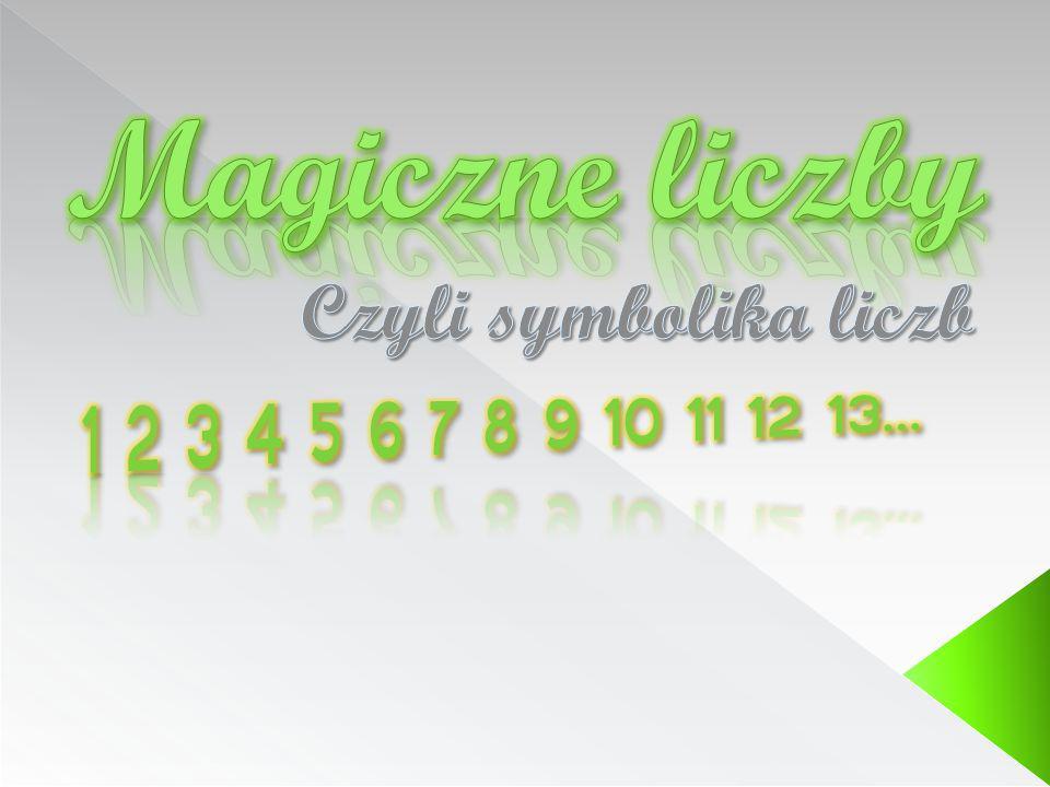Magiczne liczby Czyli symbolika liczb 1 2 3 4 5 6 7 8 9 10 11 12 13…