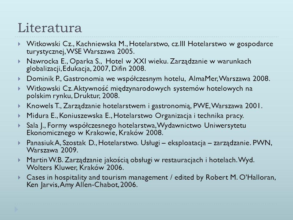 Literatura Witkowski Cz., Kachniewska M., Hotelarstwo, cz.III Hotelarstwo w gospodarce turystycznej, WSE Warszawa 2005.